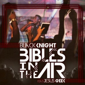 Black Knight – Bibles In The Air (Feat. Jesus Geek)