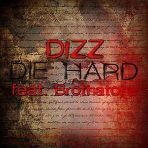 Dizz–Die Hard (Feat.Brothatone)