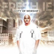 Fresh IE - City Of Worship