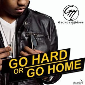 George Moss – Go Hard Or Go Home