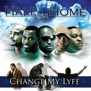 Half Mile Home - Change My Lyfe